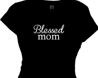 Mom Tees Funny Statement Blessed Mom Shirt Shirts Mother's Day Gift Tee Mothers T Shirt Mom Quote Happy Blessed  Love My Life Motherhood