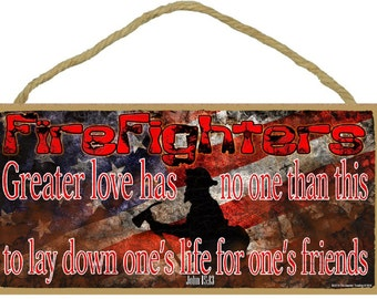 Firefighters Greater Love, Lay Down One's Life for One's Friends John 15:13 Sign 5x10""