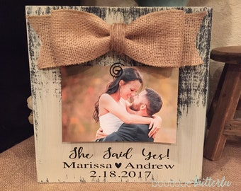She Said Yes Frame Personalized Wedding Frame Engagement Announcement Picture Frame Bride To Be Bridal Shower Rustic Frame