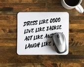 "Encouraging Mouse Pad with Quote, ""Dress Like Coco, Live like Jackie, Act like Audrey, Laugh like Lucy  Coco Chanel / Lucy / Jackie /Audrey"