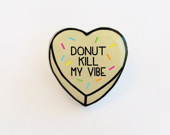 Donut Kill My Vibe - Anti Conversation Donut Heart Pin Brooch Badge