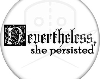 "Nevertheless, She Persisted 2.25"" Pinback Button- Multiple Colors"