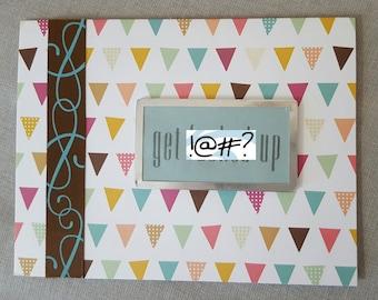 Get F*@#ed Up Handmade Birthday/Celebration Card