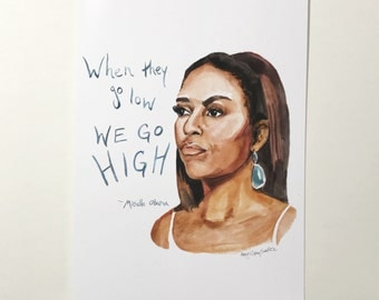 Michelle Obama portrait and Inspiring quote, 5x7 card, when they go low we go high, Ready to Ship