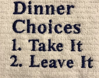 """Embroidered dish towel- """"Dinner Choices- Take It, Leave It"""""""