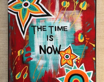 The Time is Now. Original painting by Susie Carranza. Acrylics on canvas. 9 by 12 inches. 40% donation to ACLU. Motivational art.