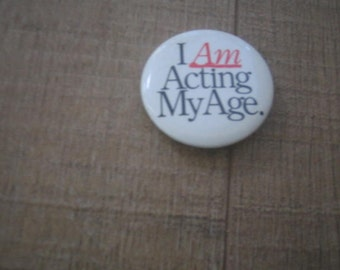 Vintage Pin I am Acting My Age