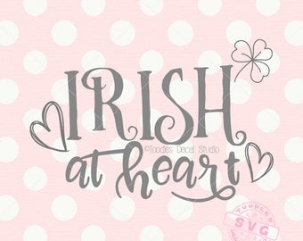 Irish at heart SVG, St Patricks day quote, Irish svg, clover svg cutting files, Cutter ready file for cricut silhouette -tds275
