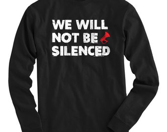LS We Will Not Be Silenced Tee - Long Sleeve T-shirt - Men S M L XL 2x 3x 4x - Gift for Men, We Will Not Be Silenced Shirt, Political Shirt