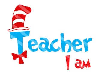 Dr. Seuss Inspired Teacher I Am Digital Downloads for iron-ons, heat transfer, Scrapbooking, Cards, Tags, Signs, DIY, YOU PRINT