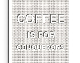 Coffee is for Conquerors - Kitchen Quote Print - Wall Decor - Typography Poster - Giclee Print