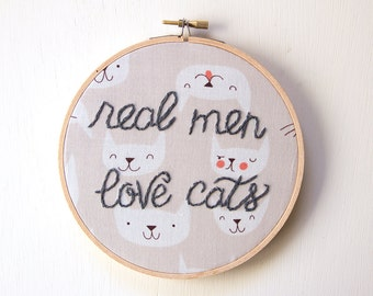 Real Men Love Cats, Man Embroidery, Gift for Him, Manly Wall Decor, Cat lover, Boyfriend Gift, Cat Art, Hand-Stitched, Hoop Art, Cats