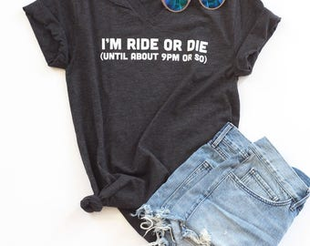 I'm Ride or Die (until about 9pm or so) Unisex Adult Tee. Charcoal Grey.