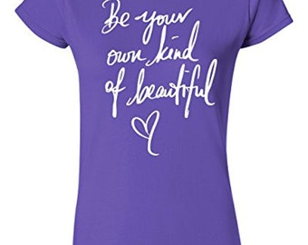 Ladies Fitted Tee | Be Your Own Kind Of Beautiful T-shirt T-shirt