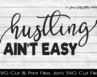 Hustling Ain't Easy Quote SVG Cut File, SVG files for Die Cutting Machines- Vinyl htv Clip art - Commercial use