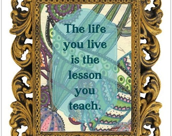 The Life you Live is the Lesson You Teach - Inspirational Print,Uplifting Art Print,Gift Under 5,Gift for Caregiver,Vegetable Garden Art,Zen