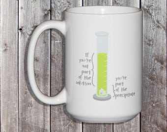 Chemistry Jokes Funny Coffee Mug - If You're Not Part of the SOLUTION - You're Part of the PRECIPITATE - Science March - Chemist - Test Tube