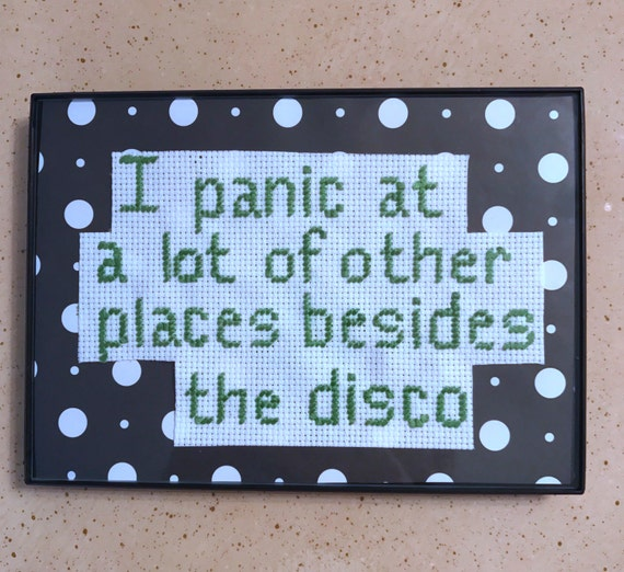 I Panic At a Lot of Other Places Besides the Disco Handmade Cross Stitch Embroidery