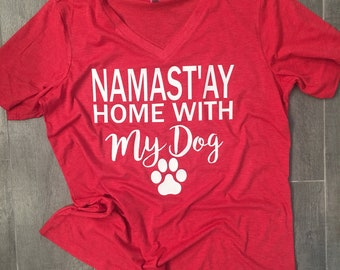 Namast'ay home with my dog - womans vneck tee