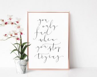 you only fail when you stop trying - Instant download printable wall art - motivational - printable quote in calligraphy
