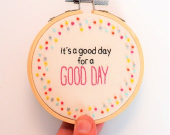 Hand Embroidery Hoop Art/ Inspirational Quote/ Hoop Art 'It's a good day for a good day' 3 inch Wall Art/ Wall Hanging
