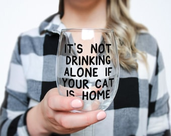 It's Not Drinking Alone If Your Cat Is Home Stemless Wine Glass > Funny Gift > Funny Wine Glasses > Funny Wine Sayings > Wine Gifts