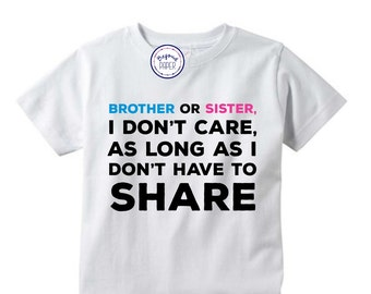 Brother or Sister, I don't care, as long as I don't have to SHARE • Gender Reveal Kid's shirt • Sibling shirt