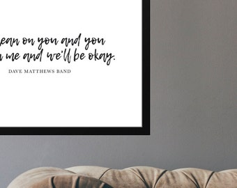 Lean on me and I'll lean on you INSTANT DOWNLOAD, Printable Dave Matthews Band Lyric Print
