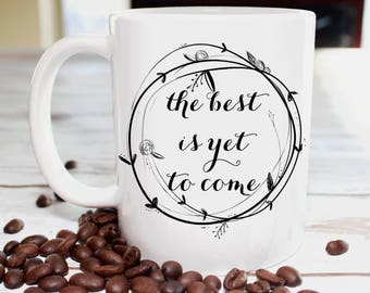 The best is yet to come, inspirational mug, graduation mug, graduation gift, coffee mug, personalized mug, custom mug