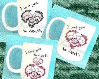I love you to death skull mug - Various designs - Valentines - Funny Adult mug