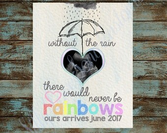 Rainbow Baby - Without Rain There would never be rainbows Printable Pregnancy Announcement! Your Choice of Size - DIGITAL FILE