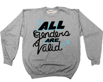All Genders Are Valid -- Adult Sweatshirt
