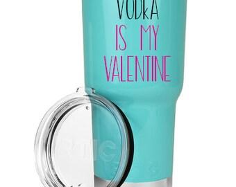 Vodka is my Valentine Tumbler