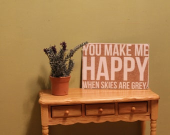 "Sign ""You Make me HAPPY When Skies are Grey"" For Dollhouse"