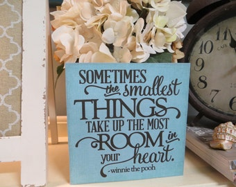 """Wood Baby Sign,""""Sometimes the Smallest Things take Up the Most Room in Your Heart"""", Winnie the Pooh Quote, Nursery Wood Sign"""