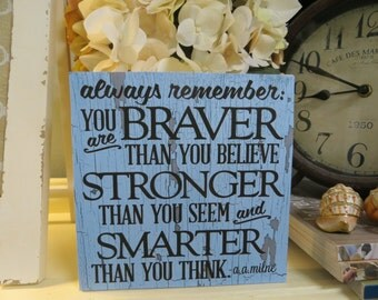 """Wood Sign, """"Always Remember: You are Braver Than you Believe..."""", Motivational Quote, a.a. milne quote, Winnie the Pooh Quote"""
