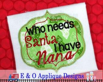 Santa Digital Applique Design - Who Needs Santa I have Nana Applique Design - Christmas Embroidery Design - Christmas Applique Design