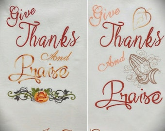Give Thanks And Praise Embroidered Gourmet Towels, Flour Sack Towels, Kitchen Towel, Custom Gifts, Chefs Towel, Thanksgiving Hostess Gift!