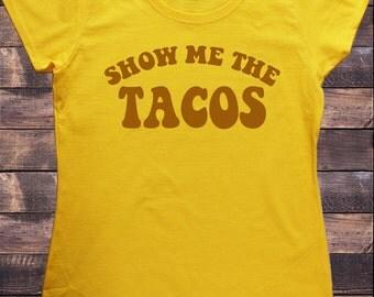 "Women's Yellow T-Shirt ""Show Me The TACOS"" Funny Food Tee Print TS548"