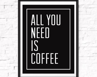 All you need is coffee, Wall art, Coffee print, Typography decor, Coffee quote, Coffee bar sign, Coffee decor, Coffee gift, Wall print