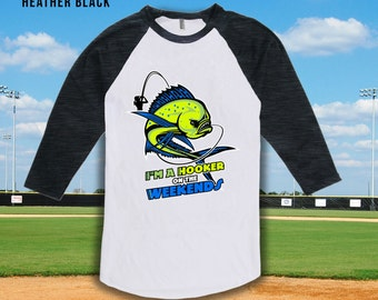 I'm a Hooker on the Weekends Raglan Shirt, Mahi Mahi, Fishing Gift, Fish Porn, Girls Who Fish, Fishing Shirt, Tshirt, Etsy, Etsy Gift CT-927
