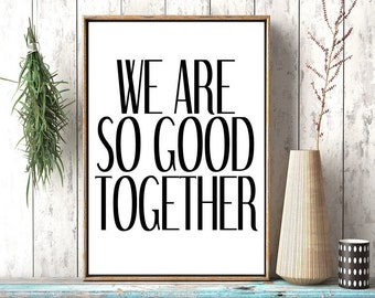 We Are So Good Together, Wedding Sign, Wedding Gift, Instant Download, Bedroom Poster, Love Art, Love Quote, Love Poster,Bedroom Print