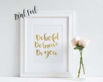 Be Bold Be Brave Be You - Quote Print - Gold Foil Print - Motivational Print - Wall Art - Typography Art - Inspirational Print - Gift Idea