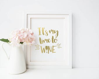 It's My Time to Wine - Mothers Day Gift - Gold Foil Print - Mum Gift - Mum Print - Mom quote - Quote Print - Wall Art - Wall Decor - Prints