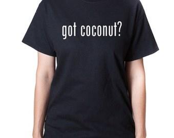 Got Coconut? Shirt Coconut T-shirt