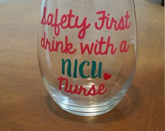 Safety First Drink with a Nurse Wine Glass, Stemless Wine Glass, Nurse Wine Glass, NICU Nurse, Nurse Gifts, Graduation Gift for Nurse