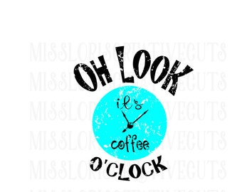 Oh Look its coffee o'clock  distressed SVG Cut file  Cricut explore filescrapbook vinyl decal wood sign cricut cameo Commercial use