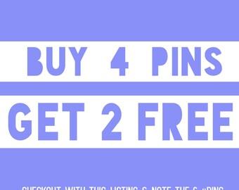 Buy 4 Pins Get 2 Free