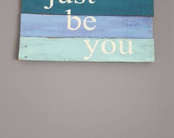 Just be you rustic reclaimed wood sign, sign for teen room, inspirational rustic sign