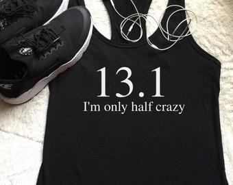 13.1 tank, half marathon shirt half marathon tank, 13.1 shirts, I'm only half crazy tank, running tank